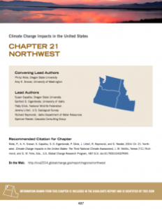 "Mote, P., A. K. Snover, S. Capalbo, S. D. Eigenbrode, P. Glick, J. Littell, R. Raymondi, and S. Reeder. ""Chapter 21: Northwest: Climate Change Impacts in the United States"" in The Third National Climate Assessment, edited by J. M. Melillo, Terese (T.C.) Richmond, and G. W. Yohe, 487-513. U.S. Global Change Research Program, 2014. doi:10.7930/J04Q7RWX. (Download the PDF)"